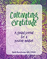 Cultivating Gratitude: A Guided Journal for a Positive Mindset