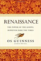 Renaissance: The Power of the Gospel However Dark the Times by Os Guinness(2014-08-01)