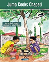 Juma Cooks Chapati: The Tanzania Juma Stories (Kids' Books from Here and There)