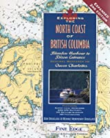 Exploring the North Coast of British Columbia: Blunden Harbour to Dixon Entrance, Including the Queen Charlotte Islands