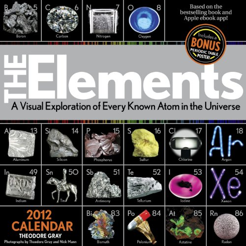 Elements: A Visual Exploration of Every Known Atom in the Universe 2012 Calendar