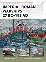 Imperial Roman Warships 27 BC-193 AD (New Vanguard)