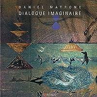 Dadiel Matrone: Dialogue Imaginaire