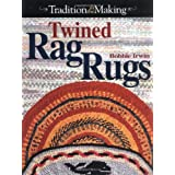 Twined Rag Rugs: Complete Instructions for Creating Heirloom Rugs