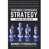 Customer Experience Strategy - Design & Implementation: Outgrow your competitors by making your business to business customer