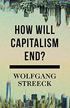 How Will Capitalism End?: Essays on a Failing System by [Streeck, Wolfgang]
