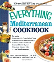 The Everything Mediterranean Cookbook: An Enticing Collection of 300 Healthy, Delicious Recipes from the Land of Sun and Sea (Everything®)