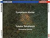 シンフォニック・カルマ: 高橋裕 管弦楽作品