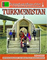 Turkmenistan (The Growth and Influence of Islam in the Nations of Asia and Central Asia)