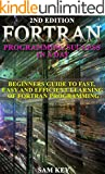 FORTRAN Programming success in a day:Beginners guide to fast, easy and efficient learning of FORTRAN programming (Fortran,...
