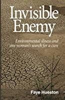 Invisible Enemy: Final: Environmental Illness and One Woman's Search for a Cure