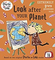 Look After Your Planet. Characters Created by Lauren Child (Charlie and Lola) by Lauren Child(2011-02-01)