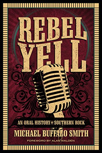 Rebel Yell: An Oral History of Southern Rock (Music and the American South Series) Michael Buffalo Smith Mercer Univ Pr
