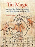 Tai Magic: Arts of the Supernatural in the Shan States and Lan Na