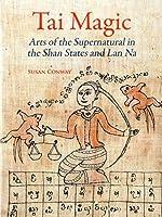 Tai Magic: Arts of the Supernatural in the Shan States and Lan Na
