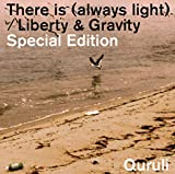 There is(always light)/Liberty & Gravity Special Edition