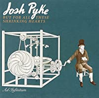 But For All These Shrinking He by Josh Pyke