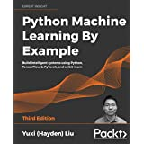 Python Machine Learning By Example: Build intelligent systems using Python, TensorFlow 2, PyTorch, and scikit-learn, 3rd Edit