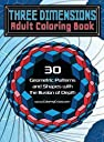 Three Dimensions Adult Coloring Book: 30 Geometric Patterns and Shapes with the Illusion of Depth (Optical Illusions Coloring Books for Grown-Ups)