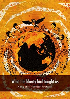 [株式会社budori, NPO法人ACE 監修]のWhat the liberty bird taught us A story about fair trade for children (budori picture book Book 2) (English Edition)