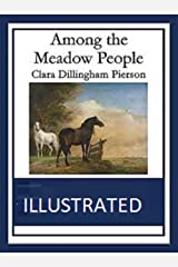 Among the Meadow People Illustrated Kindle Edition