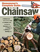 Homeowner's Complete Guide to the Chainsaw: A Chainsaw Pro Shows You How to Safely and Confidently Handle Everything from Trimming Branches and Felling Trees to Splitting and Stacking Wood (Fox Chapel Publishing)