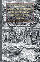Peace and Authority During the French Religious Wars c.1560-1600 (Early Modern History: Society and Culture)
