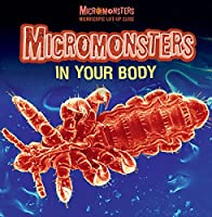 Micromonsters in Your Body (Micromonsters: Microscopic Life Up Close)