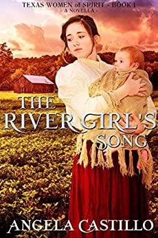 The River Girl's Song: Texas Women of Spirit, Book 1 by [Castillo, Angela]