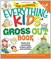 The Ultimate Everything Kids' Gross Out Book: Nasty and nauseating recipes, jokes and activitites (Everything® Kids)