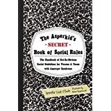 The Asperkid's (Secret) Book of Social Rules: The Handbook of Not-So-Obvious Social Guidelines for Tweens and Teens with Aspe