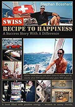 Swiss Recipe To Happiness by [Bosshard, Stephan]