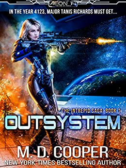 Outsystem: A Military Science Fiction Space Opera Epic (Aeon 14: The Intrepid Saga Book 1) by [Cooper, M. D.]
