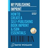 My Publishing Imprint: How to Create a Self-Publishing Book Imprint & ISBN Essentials: 1