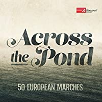Across the Pond - 50 European Marches by The United States Navy Band (2014-09-09)