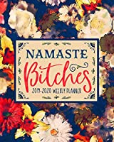 Namaste Bitches: 2019-2020 Weekly Planner: July 1, 2019 to June 30, 2020: Weekly & Monthly View Planner, Organizer & Diary: Modern Abstract Florals 1824