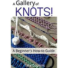 A Gallery of KNOTS!: A Beginner's How-to Guide (Tiger Road Crafts Book 10)