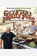 Guy Fieri Family Food: 125 Real-Deal Recipes--Kitchen Tested, Home Approved Hardcover