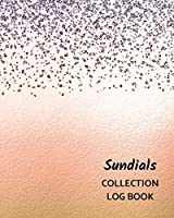 Sundials Collection Log Book: Keep Track Your Collectables ( 60 Sections For Management Your Personal Collection ) - 125 Pages , 8x10 Inches, Paperback