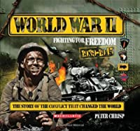 World War II: Fighting for Freedom: The Story of the Conflict That Changed The World 1939-1945