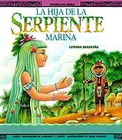 La Hija Da La Serpiente Marina-Pbk (New) (Legends of the World/Leyendas Del Mundo)