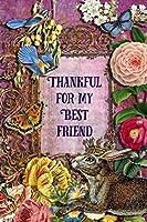 "Thankful For My Best Friend: 6"" x 9"" Enchanting Best Friend Notebook, Multipurpose Jotter Log Book, Wide Ruled Lined Journal, Vintage Antique Collage Scrapbooking Art, Floral Roses, Stars, Butterflies, Rabbit, Bluebird Writing Pad"