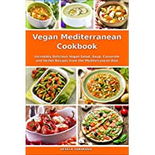 Vegan Mediterranean Cookbook: Incredibly Delicious Vegan Salad, Soup, Casserole and Skillet Recipes from the Mediterranean Diet (Everyday Vegan Recipes and Clean Eating Meals Book 1)
