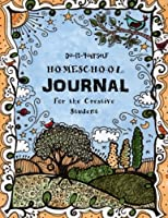 Do It Yourself Homeschool Journal: For The Creative Student (Homeschooling Handbook)