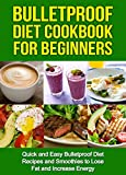 Bulletproof Diet Cookbook For Beginners: Quick and Easy Recipes and Smoothies to Lose Fat and Increase Energy (Lose Up To A Pound A Day, Reclaim Energy and Focus, End Food Cravings) (English Edition)