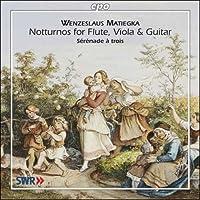 マティーカ:ノットゥルノ ト長調(フルート、ヴィオラとギターのための)/セレナード ハ長調(フルート、ヴィオラとギターのための)