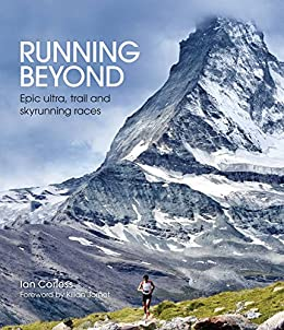 [Author,Corless,Ian]のRunning Beyond: Epic Ultra, Trail and Skyrunning Races