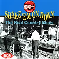 Shake Em on Down: Real Country Blues