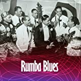 Rumba Blues How Latin Music Changed R&B 1940-53 画像