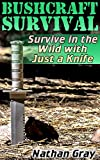 Bushcraft Survival: Survive in the Wild with Jus